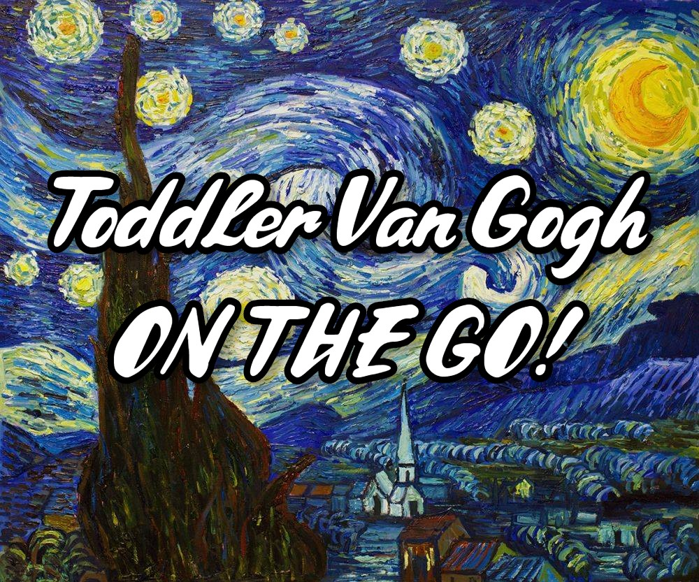 Toddler Van Gogh on the Go!