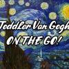 Toddler Van Gogh on the Go!